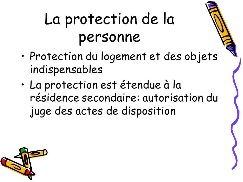 La protection de la personne Protection du logement et des objets indispensables La protection est étendue à la résidence secondaire: autorisation du