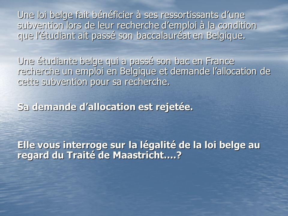 Une loi belge fait bénéficier à ses ressortissants dune subvention lors de leur recherche demploi à la condition que létudiant ait passé son baccalauréat en Belgique.