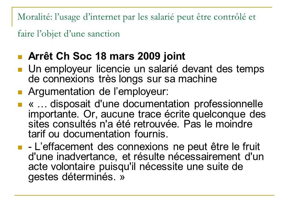 Moralité: lusage dinternet par les salarié peut être contrôlé et faire lobjet dune sanction Arrêt Ch Soc 18 mars 2009 joint Un employeur licencie un s