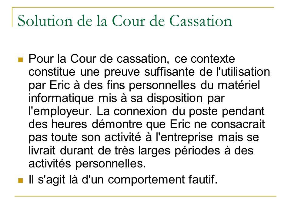 Solution de la Cour de Cassation Pour la Cour de cassation, ce contexte constitue une preuve suffisante de l'utilisation par Eric à des fins personnel