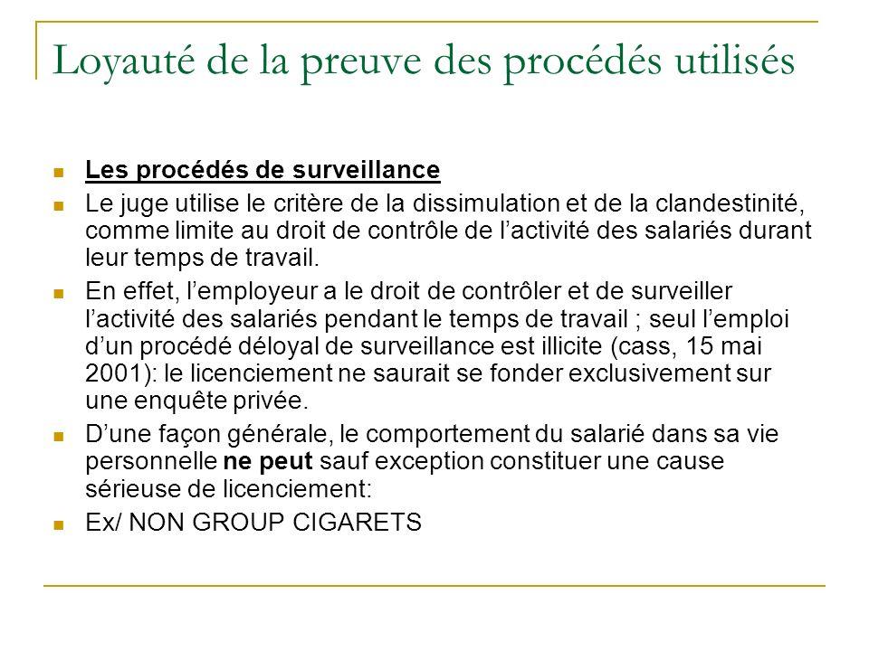 Loyauté de la preuve des procédés utilisés Les procédés de surveillance Le juge utilise le critère de la dissimulation et de la clandestinité, comme limite au droit de contrôle de lactivité des salariés durant leur temps de travail.