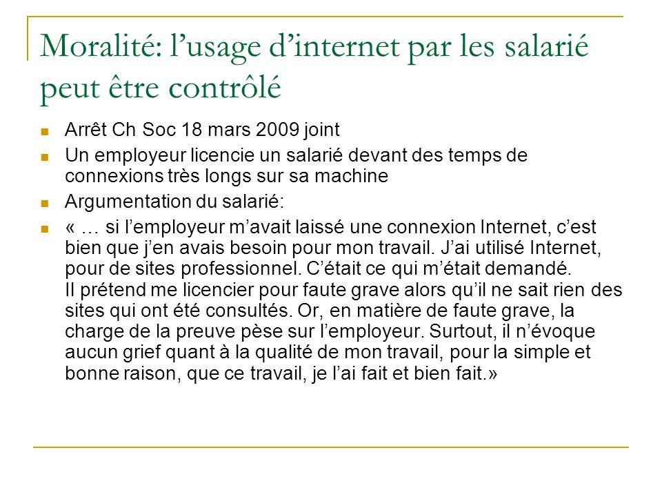 Moralité: lusage dinternet par les salarié peut être contrôlé Arrêt Ch Soc 18 mars 2009 joint Un employeur licencie un salarié devant des temps de con