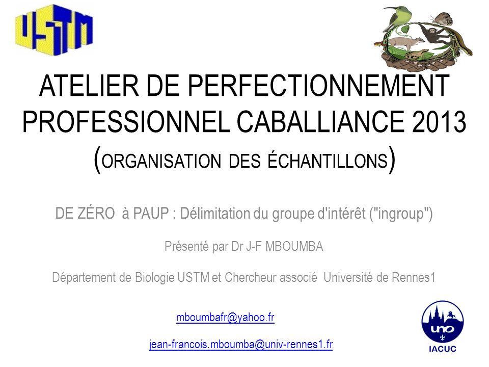 ATELIER DE PERFECTIONNEMENT PROFESSIONNEL CABALLIANCE 2013 ( ORGANISATION DES ÉCHANTILLONS ) DE ZÉRO à PAUP : Délimitation du groupe d'intérêt (