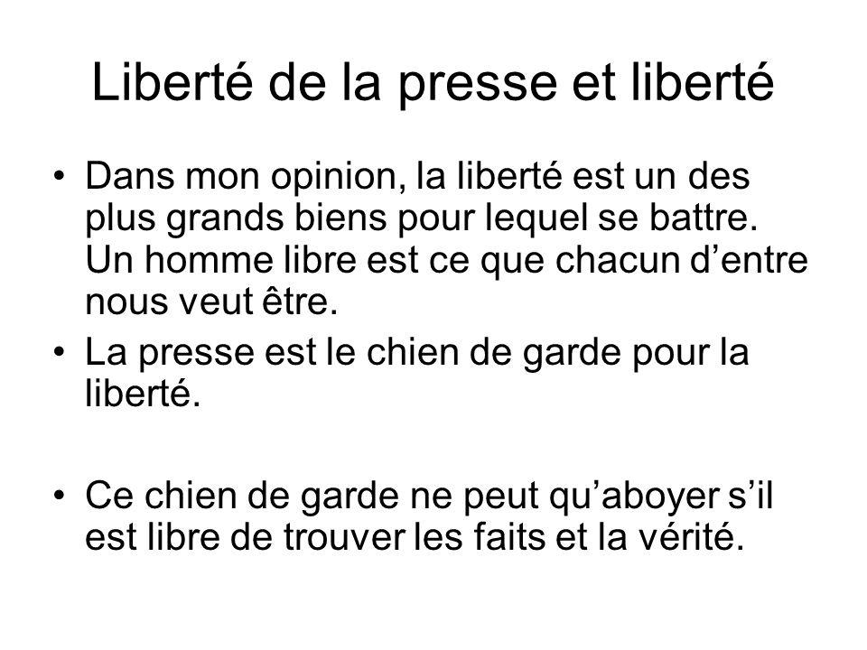 Liberté de la presse et liberté Dans mon opinion, la liberté est un des plus grands biens pour lequel se battre.