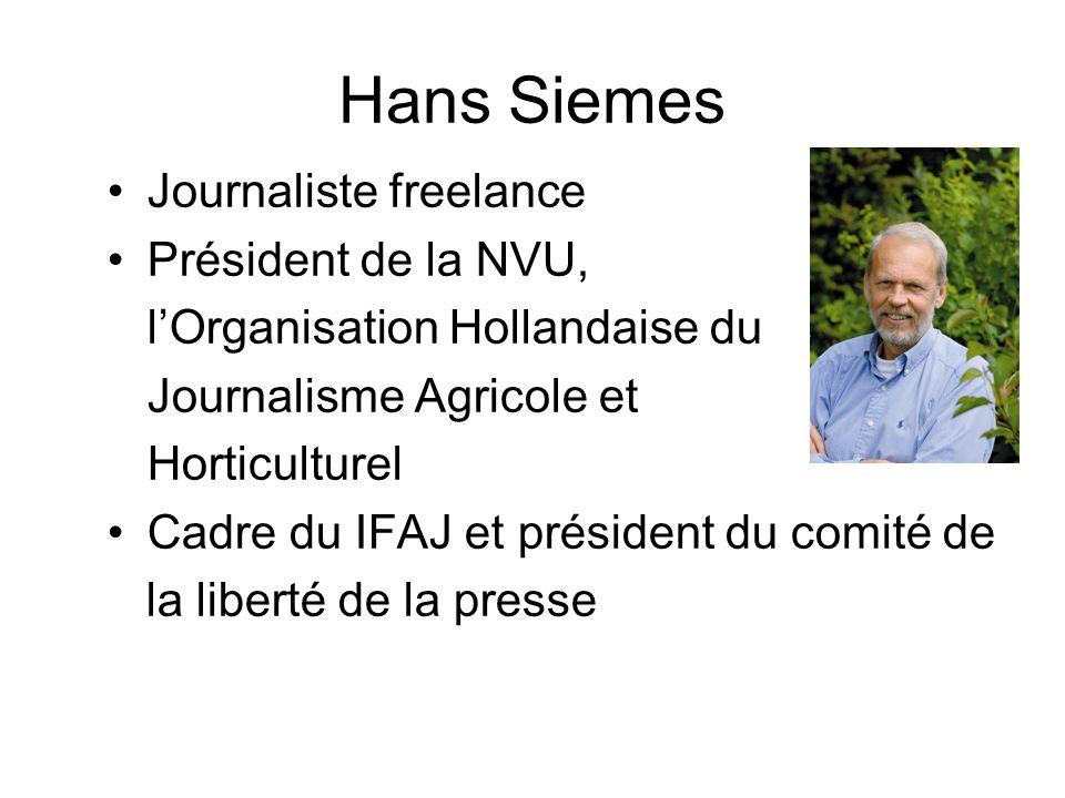 Hans Siemes Journaliste freelance Président de la NVU, lOrganisation Hollandaise du Journalisme Agricole et Horticulturel Cadre du IFAJ et président du comité de la liberté de la presse