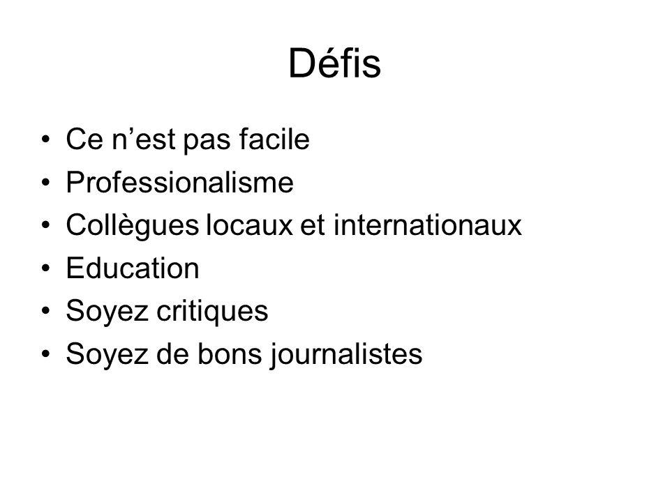 Défis Ce nest pas facile Professionalisme Collègues locaux et internationaux Education Soyez critiques Soyez de bons journalistes