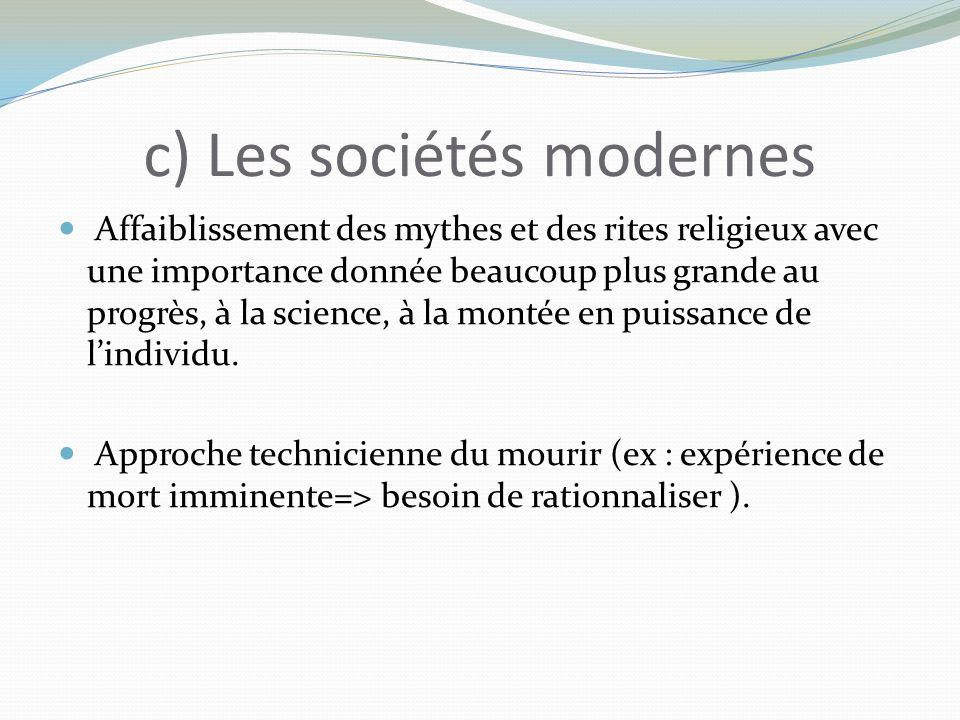 c) Les sociétés modernes Affaiblissement des mythes et des rites religieux avec une importance donnée beaucoup plus grande au progrès, à la science, à la montée en puissance de lindividu.