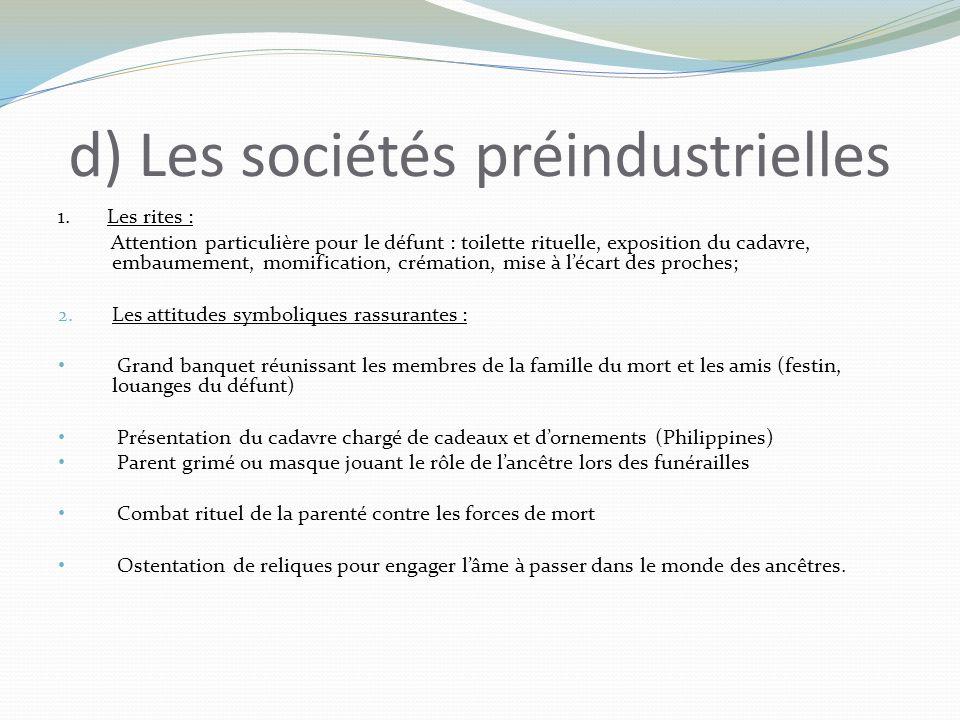 d) Les sociétés préindustrielles 1. Les rites : Attention particulière pour le défunt : toilette rituelle, exposition du cadavre, embaumement, momific