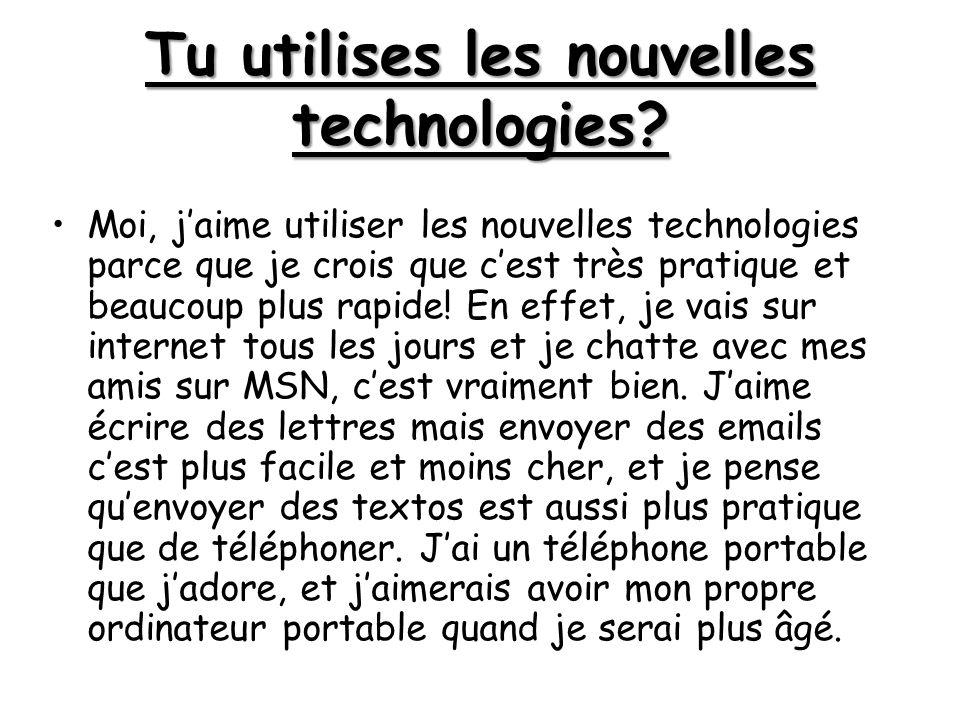 Tu utilises les nouvelles technologies.