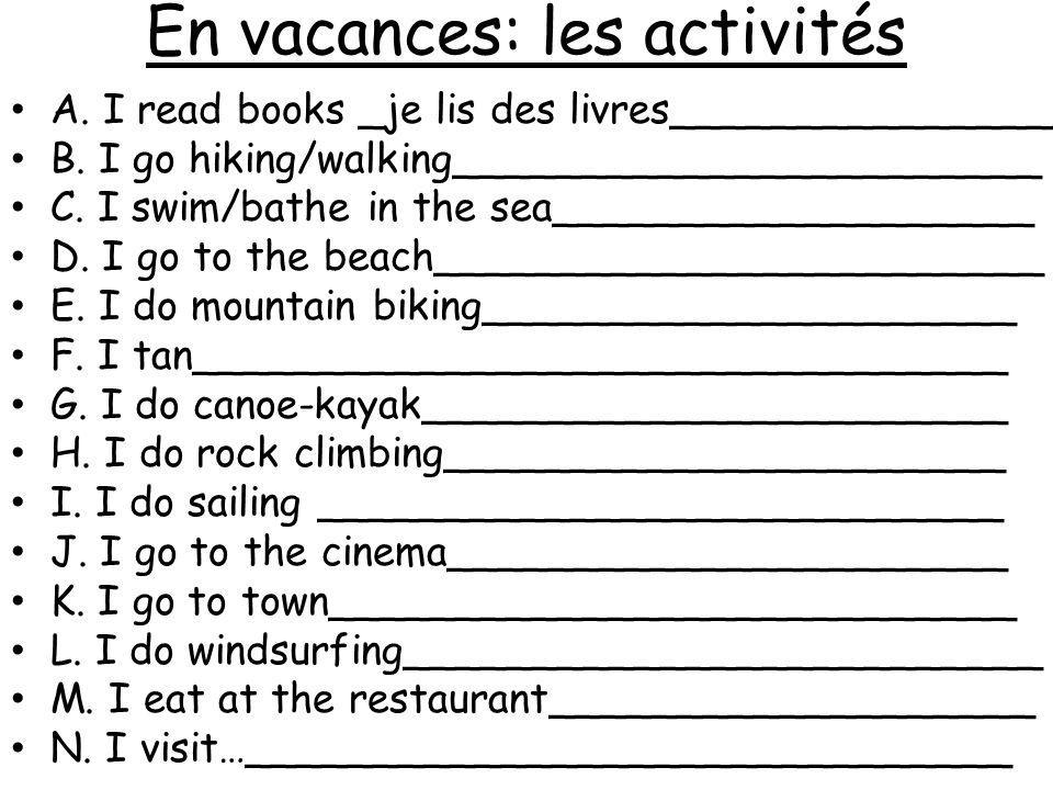 En vacances: les activités A. I read books _je lis des livres__________________________ B.