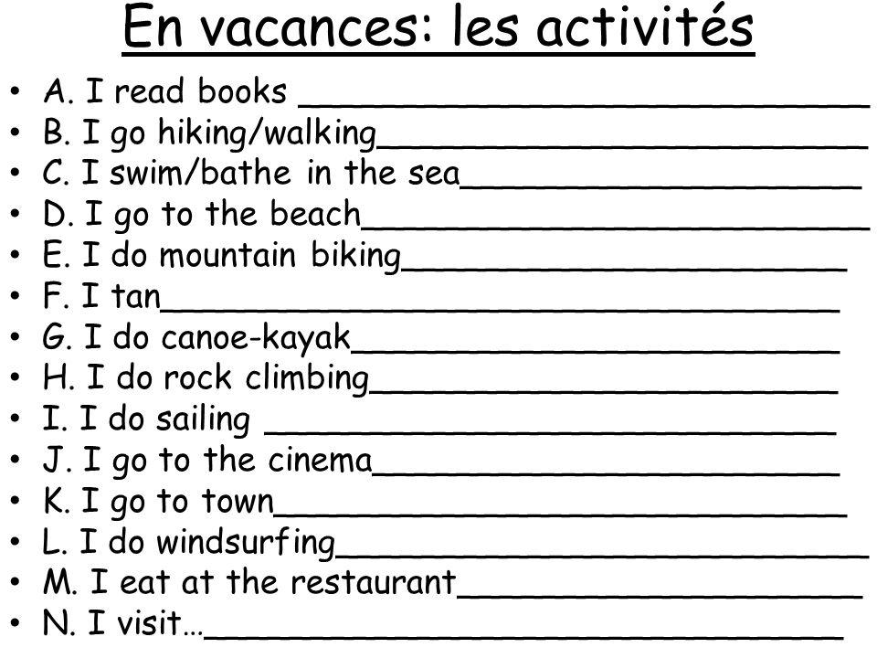 En vacances: les activités A. I read books ___________________________ B.