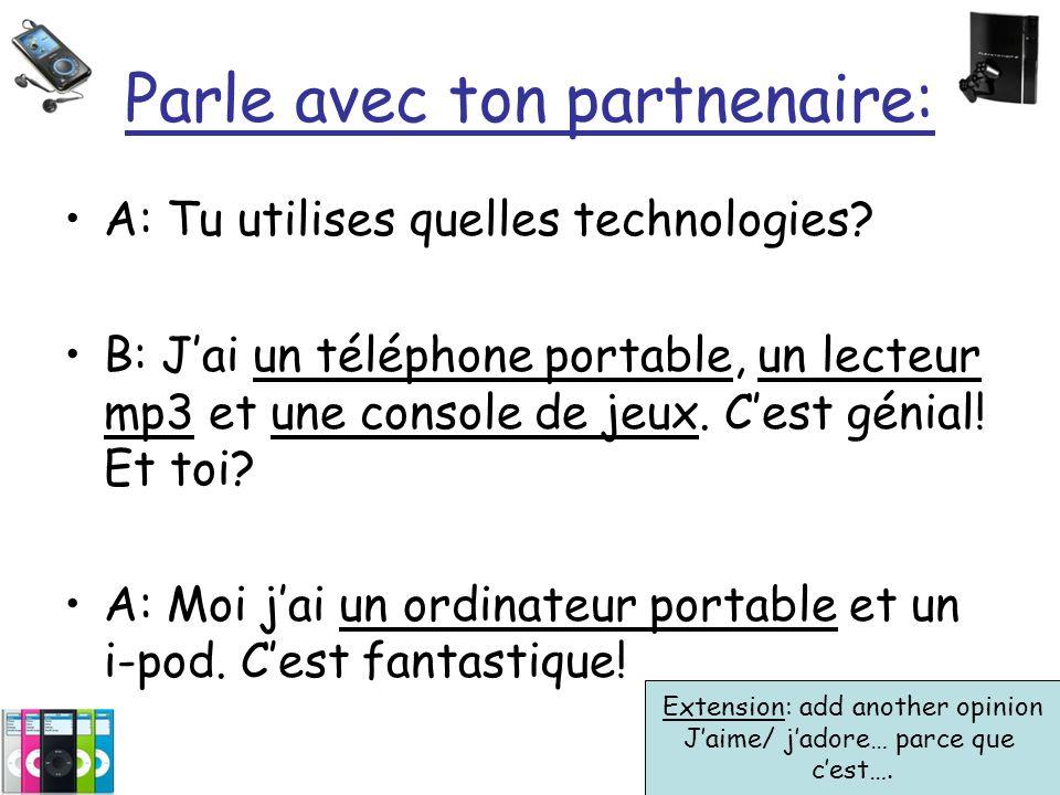 Parle avec ton partnenaire: A: Tu utilises quelles technologies.