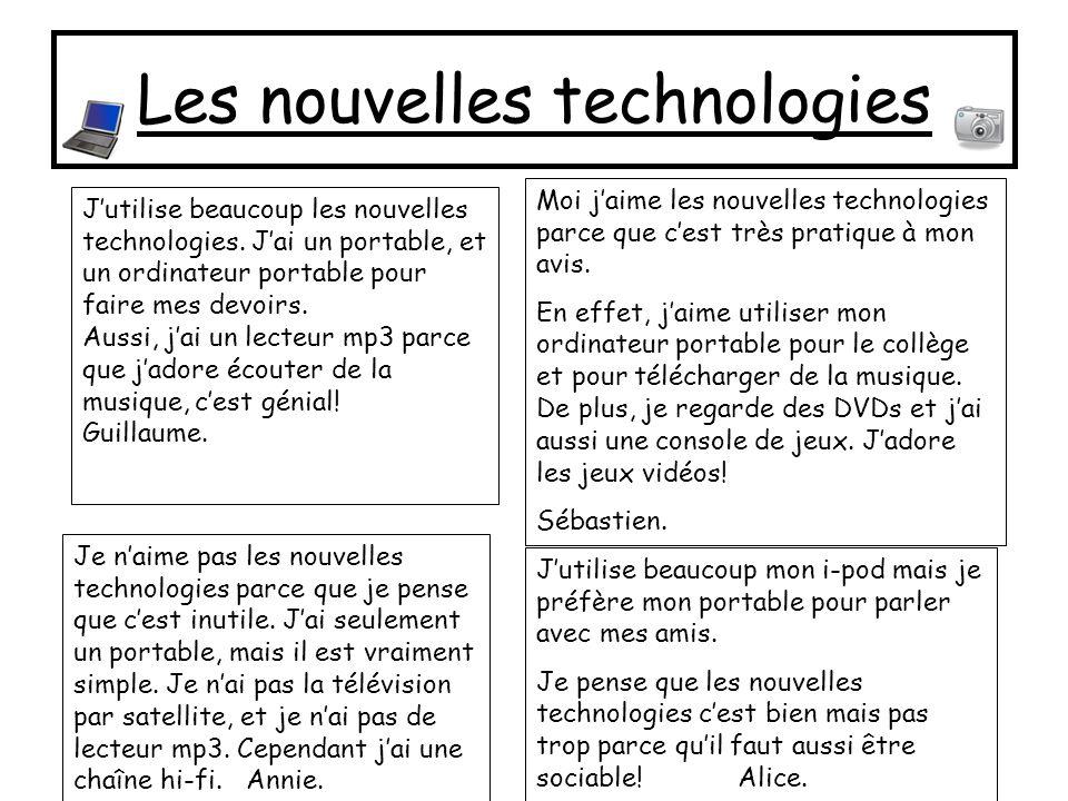 Les nouvelles technologies Jutilise beaucoup les nouvelles technologies.