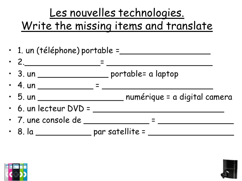 Les nouvelles technologies.Write the missing items and translate 1.
