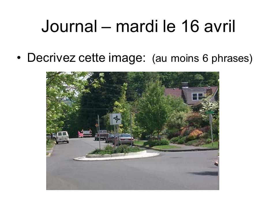 Journal – mardi le 16 avril Decrivez cette image: (au moins 6 phrases)