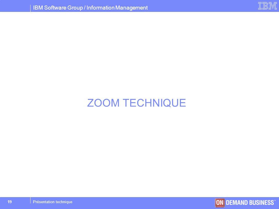 IBM Software Group / Information Management © 2004 IBM Corporation 19Présentation technique ZOOM TECHNIQUE