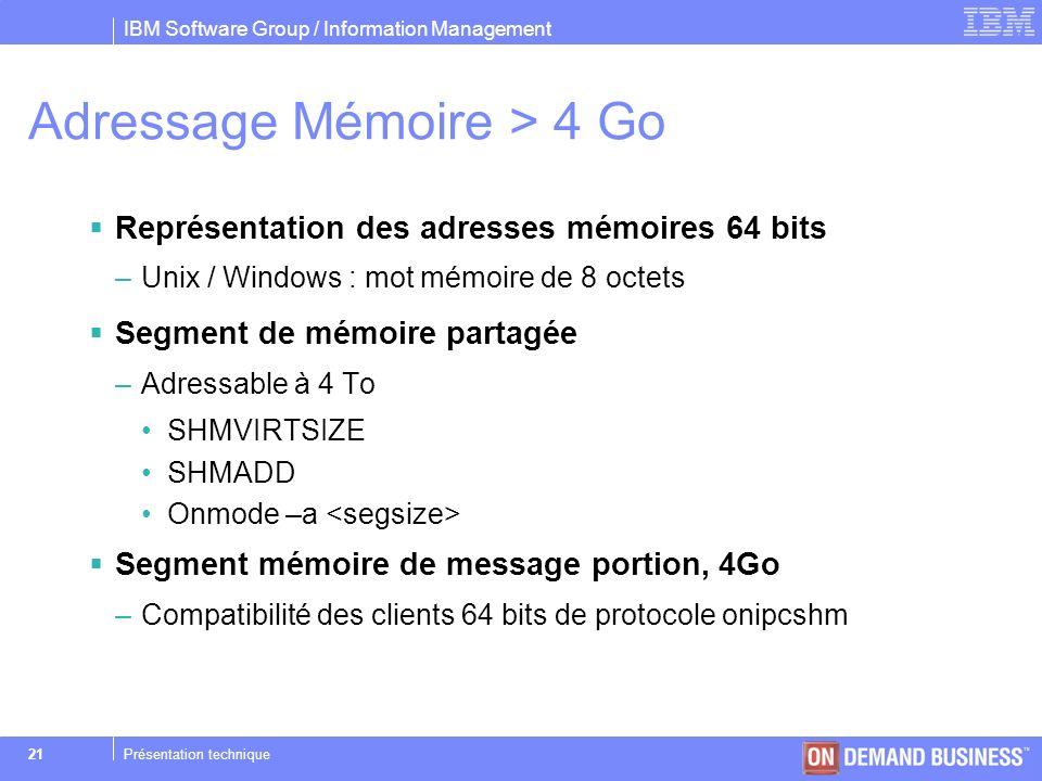 IBM Software Group / Information Management © 2004 IBM Corporation 21Présentation technique Adressage Mémoire > 4 Go Représentation des adresses mémoi