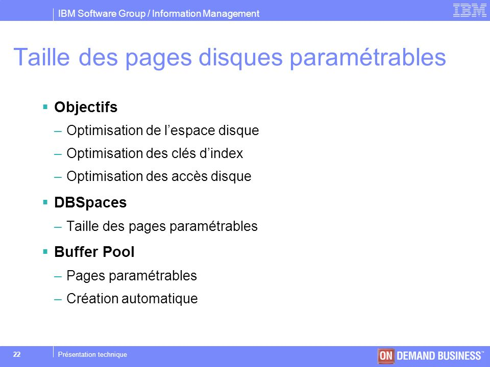 IBM Software Group / Information Management © 2004 IBM Corporation 22Présentation technique Taille des pages disques paramétrables Objectifs –Optimisa