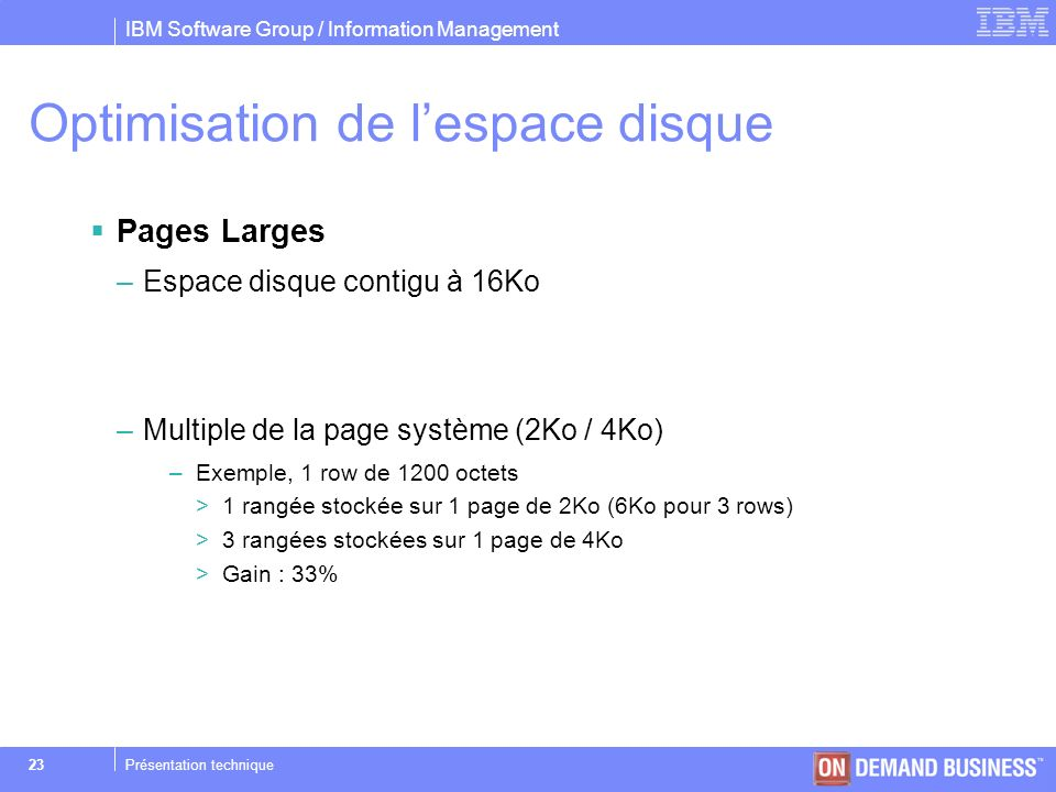 IBM Software Group / Information Management © 2004 IBM Corporation 23Présentation technique Optimisation de lespace disque Pages Larges –Espace disque
