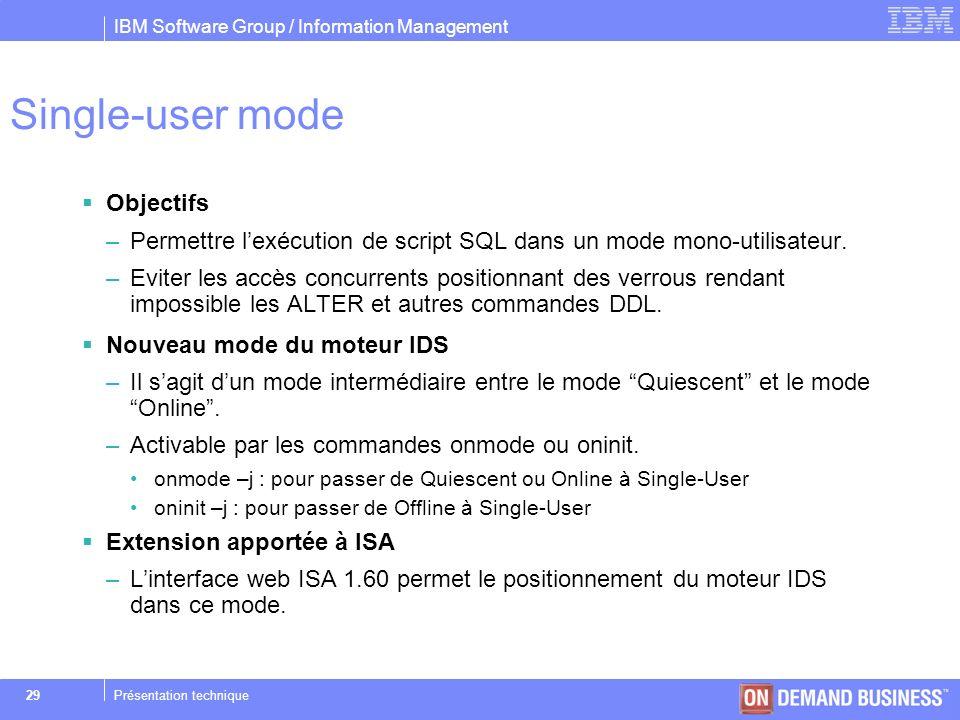 IBM Software Group / Information Management © 2004 IBM Corporation 29Présentation technique Single-user mode Objectifs –Permettre lexécution de script