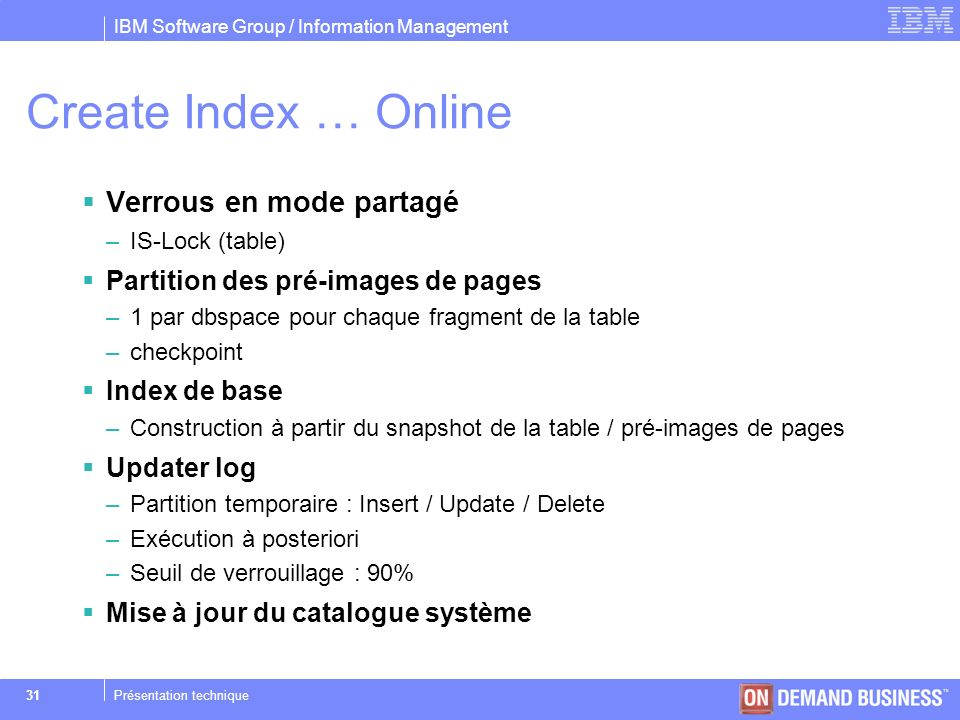IBM Software Group / Information Management © 2004 IBM Corporation 31Présentation technique Create Index … Online Verrous en mode partagé –IS-Lock (ta