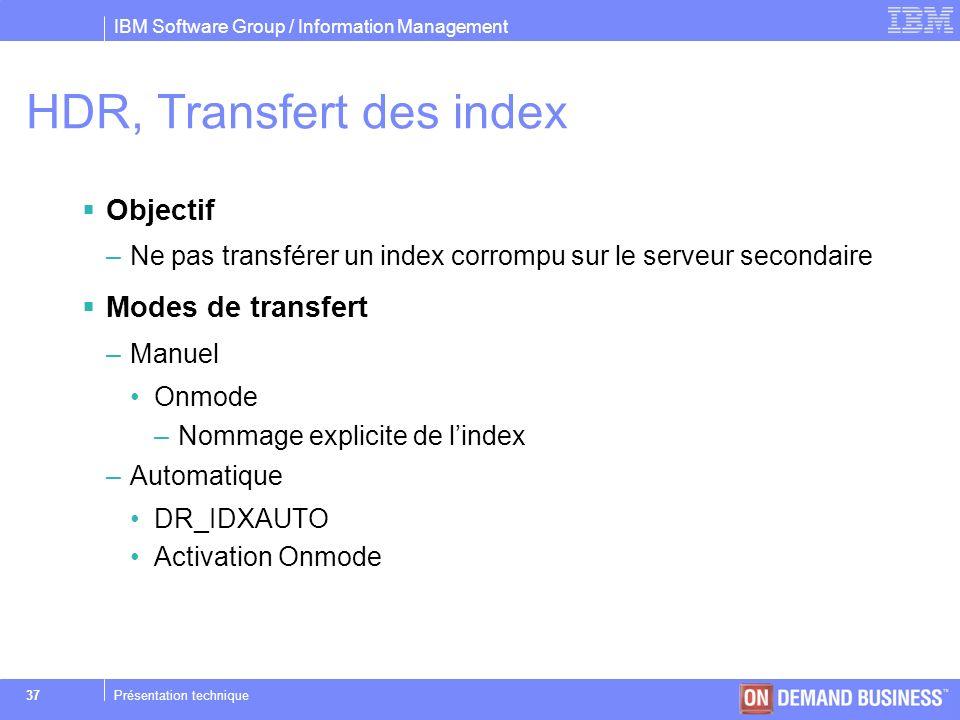 IBM Software Group / Information Management © 2004 IBM Corporation 37Présentation technique HDR, Transfert des index Objectif –Ne pas transférer un in