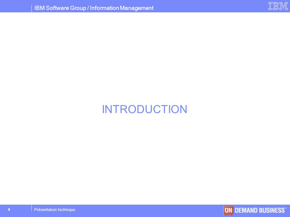 IBM Software Group / Information Management © 2004 IBM Corporation 4Présentation technique INTRODUCTION