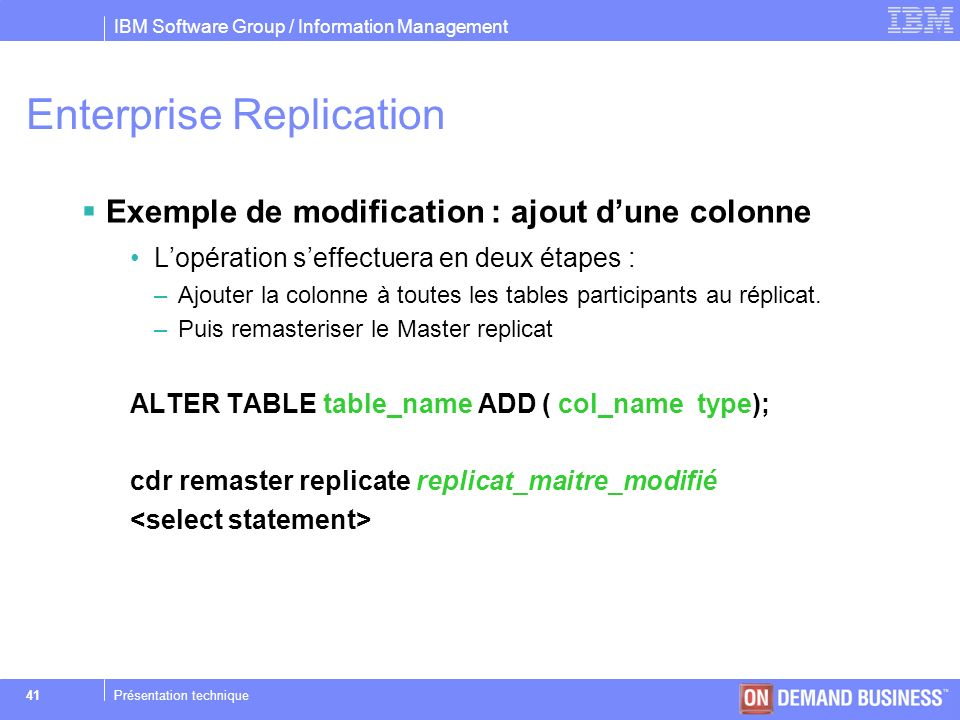 IBM Software Group / Information Management © 2004 IBM Corporation 41Présentation technique Exemple de modification : ajout dune colonne Lopération se