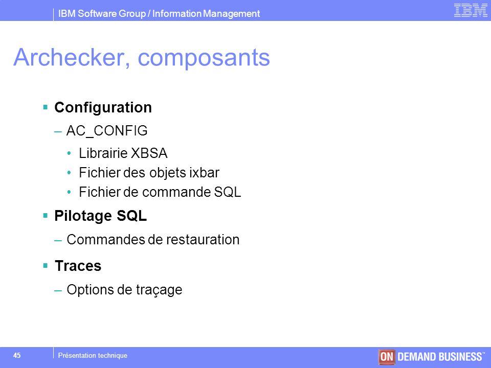 IBM Software Group / Information Management © 2004 IBM Corporation 45Présentation technique Archecker, composants Configuration –AC_CONFIG Librairie X