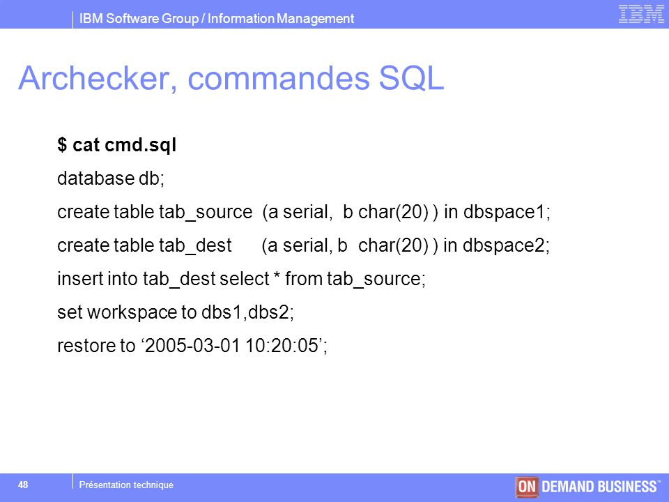 IBM Software Group / Information Management © 2004 IBM Corporation 48Présentation technique Archecker, commandes SQL $ cat cmd.sql database db; create
