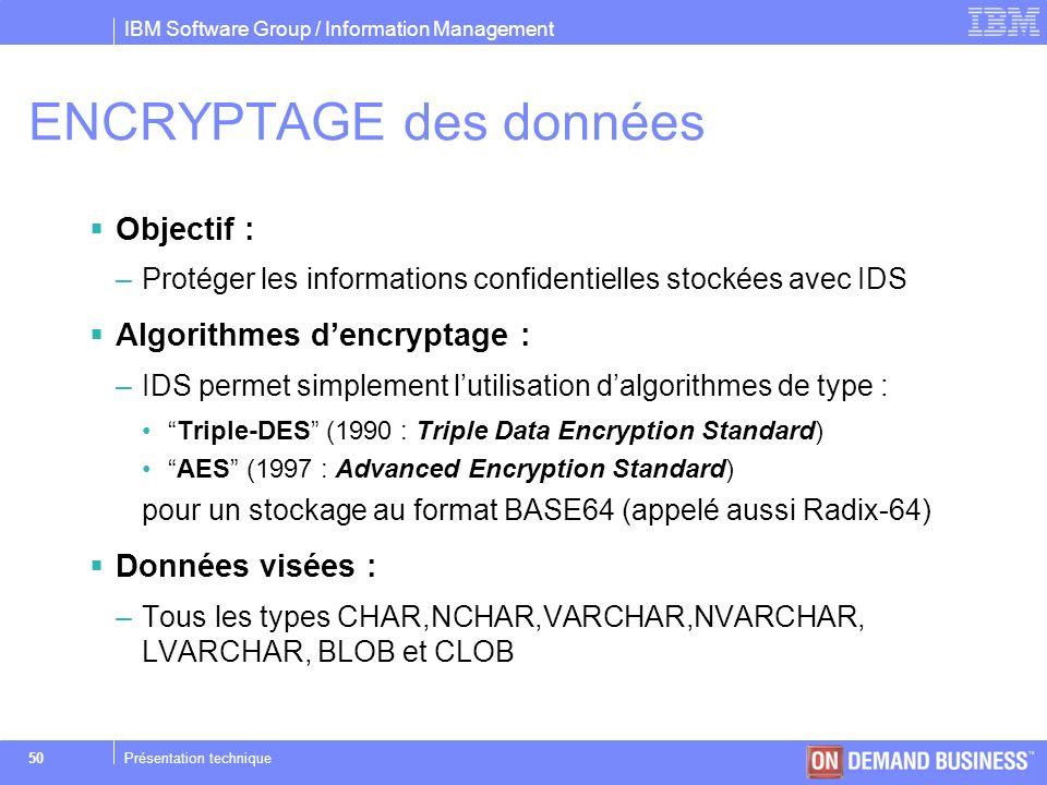 IBM Software Group / Information Management © 2004 IBM Corporation 50Présentation technique ENCRYPTAGE des données Objectif : –Protéger les informatio