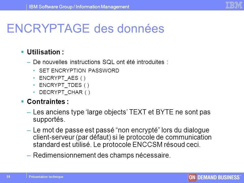 IBM Software Group / Information Management © 2004 IBM Corporation 51Présentation technique ENCRYPTAGE des données Utilisation : –De nouvelles instruc