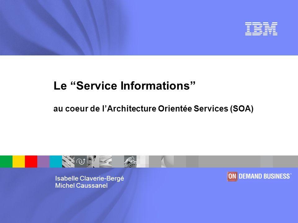 ® Isabelle Claverie-Bergé Michel Caussanel Le Service Informations au coeur de lArchitecture Orientée Services (SOA)