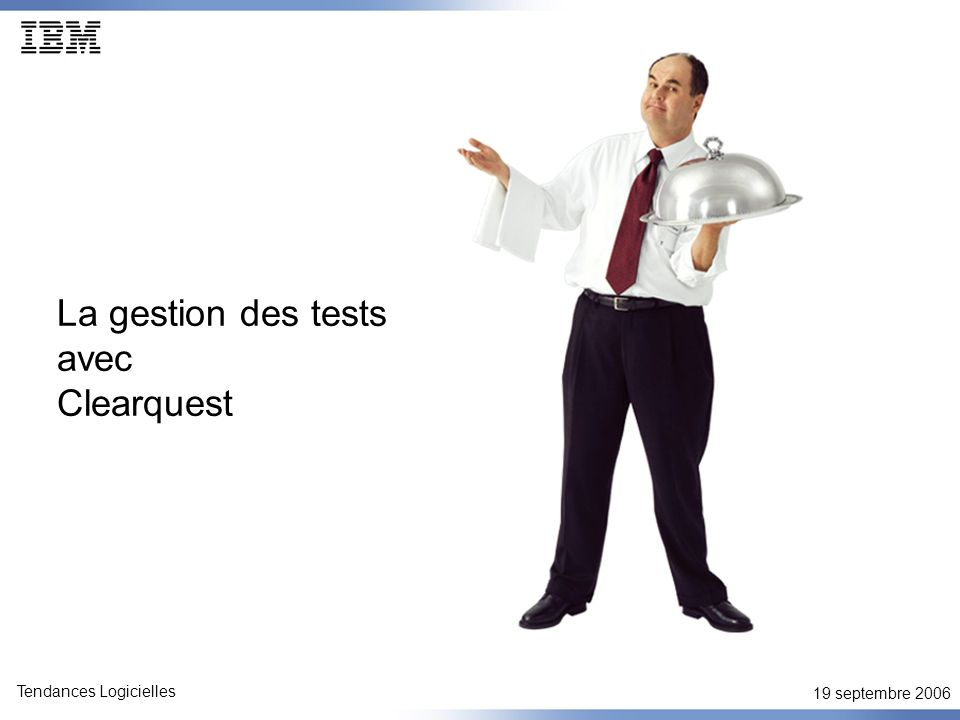 19 septembre 2006 Tendances Logicielles IBM Rational ClearQuest et le test fonctionnel Un bundle pour la qualité Gestion des tests distribués Mise en oeuvre et personnalisation du processus de test.