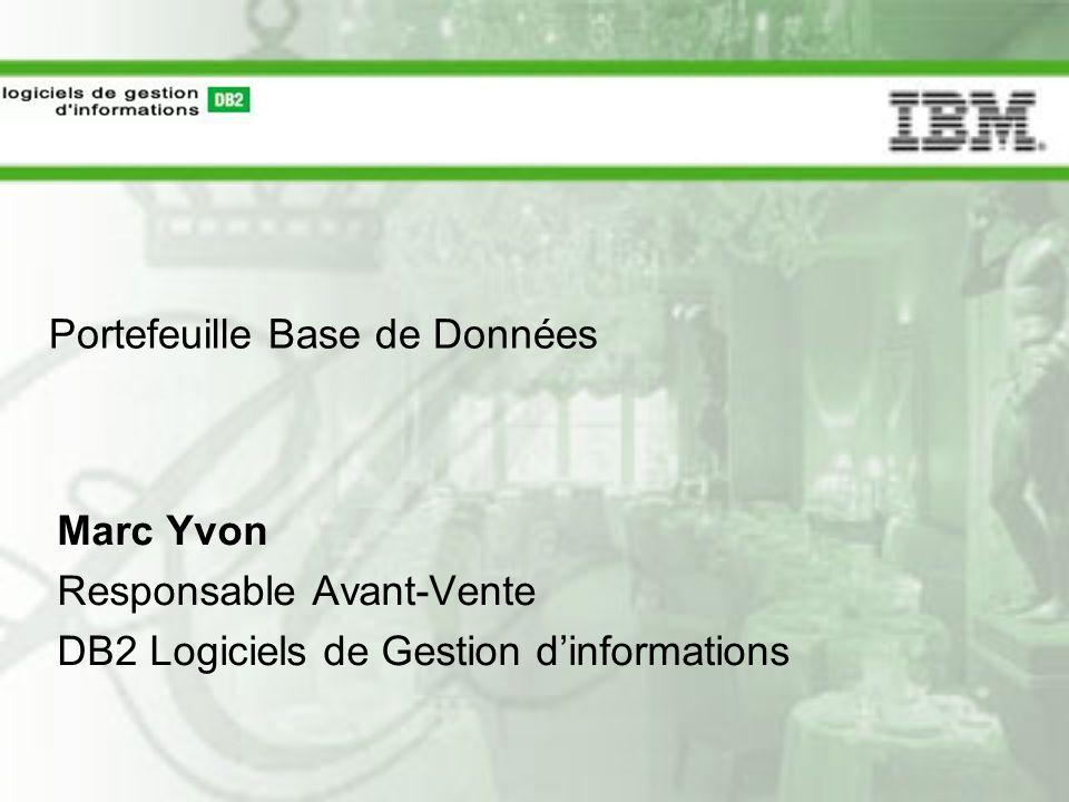 Marc Yvon Responsable Avant-Vente DB2 Logiciels de Gestion dinformations Portefeuille Base de Données