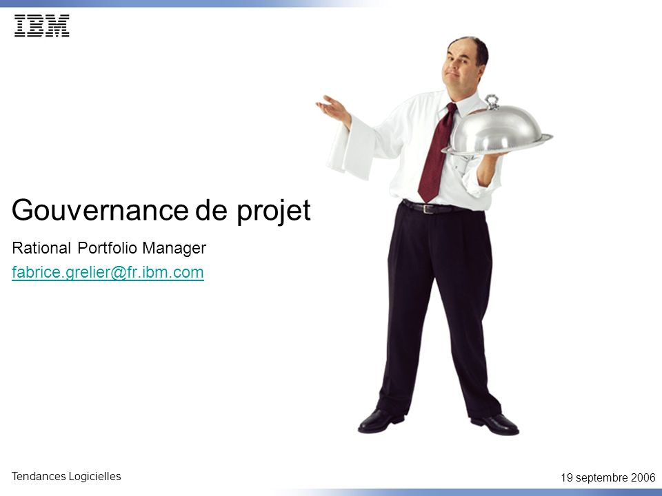19 septembre 2006 Tendances Logicielles Plus dinformation Site commercial : http://www-306.ibm.com/software/awdtools/portfolio/ http://www-306.ibm.com/software/awdtools/portfolio/ Developers Work : http://www-128.ibm.com/developerworks/rational/products/rpm/ http://www-128.ibm.com/developerworks/rational/products/rpm/