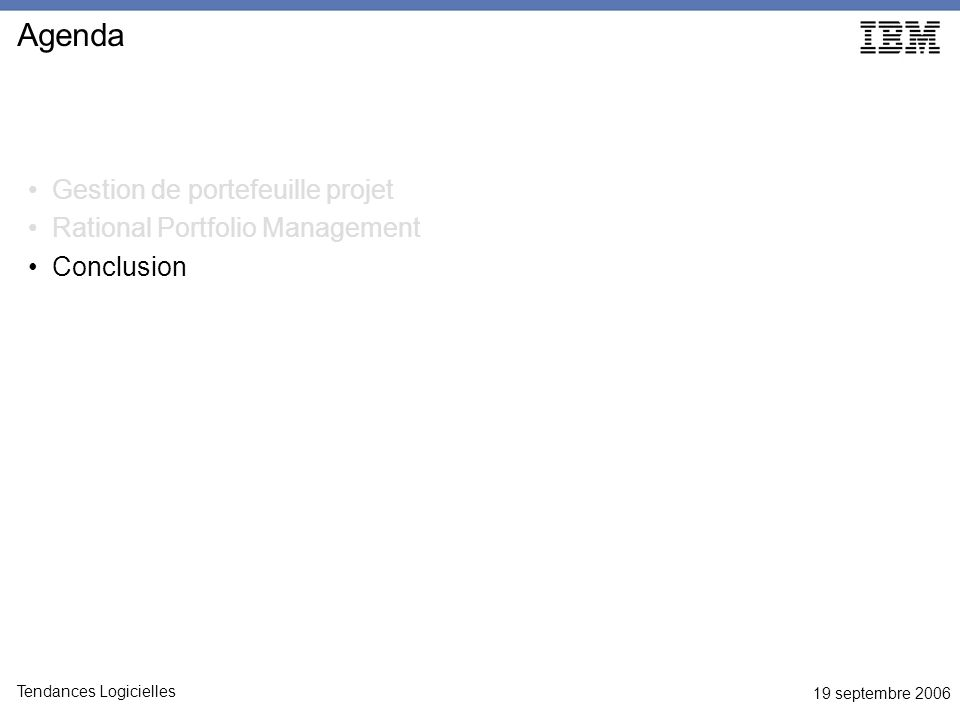 19 septembre 2006 Tendances Logicielles Agenda Gestion de portefeuille projet Rational Portfolio Management Conclusion