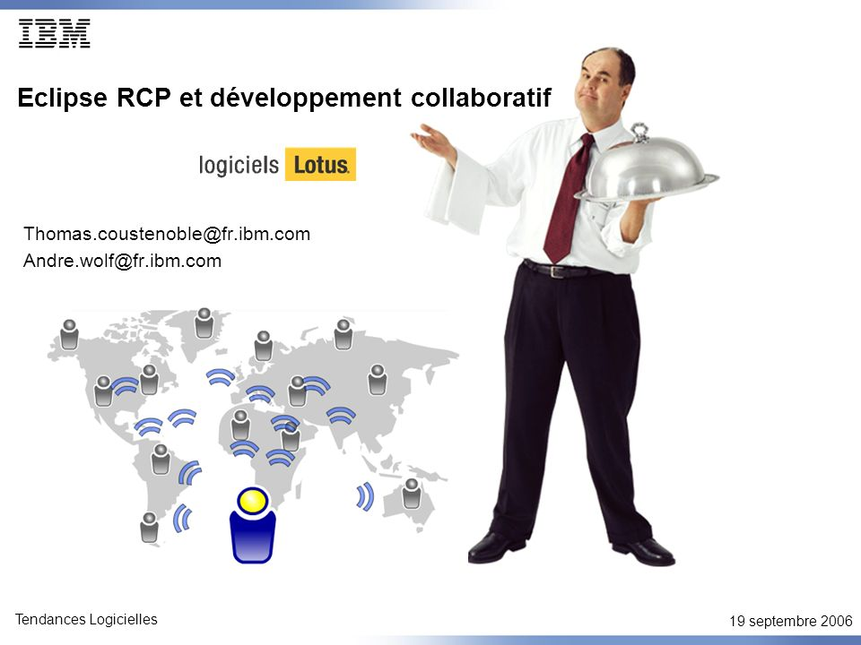 19 septembre 2006 Tendances Logicielles Eclipse RCP et développement collaboratif Thomas.coustenoble@fr.ibm.com Andre.wolf@fr.ibm.com