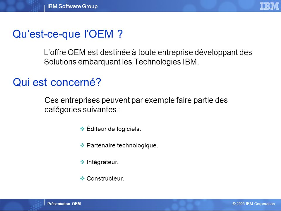Business Unit or Product Name Presentation Title | Presentation Subtitle | Confidential © 2005 IBM Corporation 2 Quest-ce-que lOEM .
