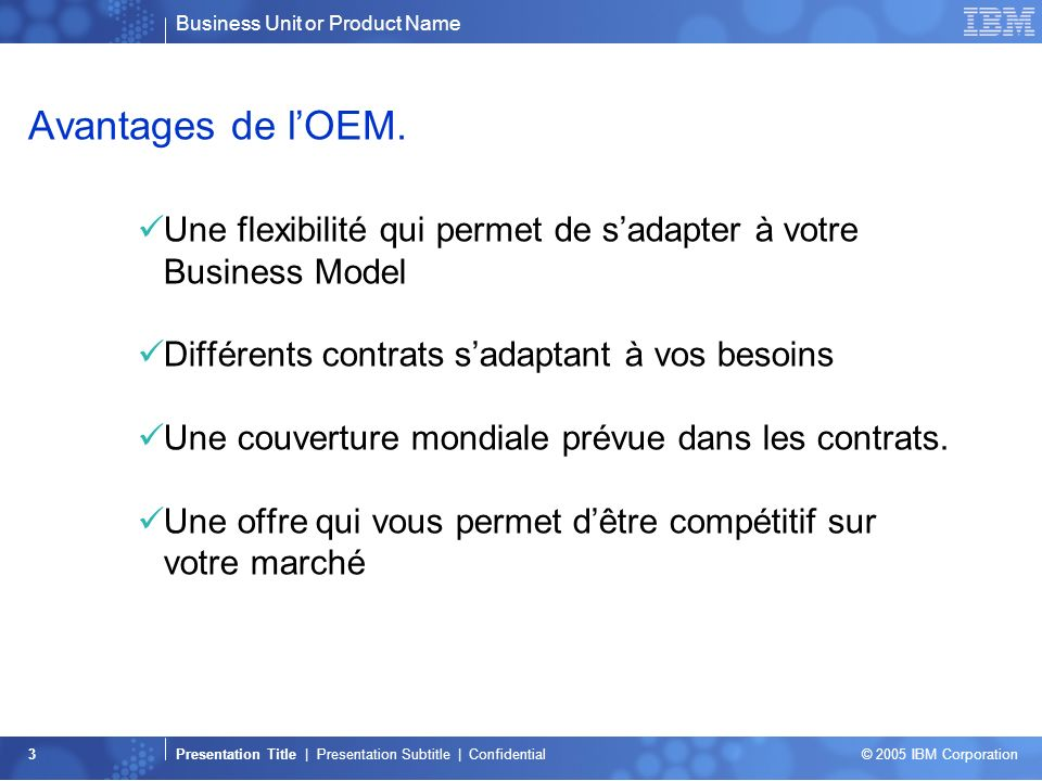Business Unit or Product Name Presentation Title | Presentation Subtitle | Confidential © 2005 IBM Corporation 3 Avantages de lOEM.