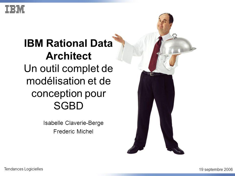 19 septembre 2006 Tendances Logicielles IBM Rational Data Architect Un outil complet de modélisation et de conception pour SGBD Isabelle Claverie-Berge Frederic Michel