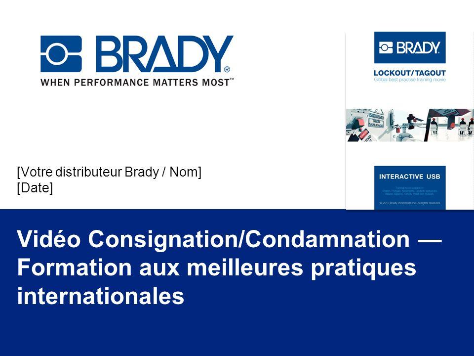 [Votre distributeur Brady / Nom] [Date] Vidéo Consignation/Condamnation Formation aux meilleures pratiques internationales