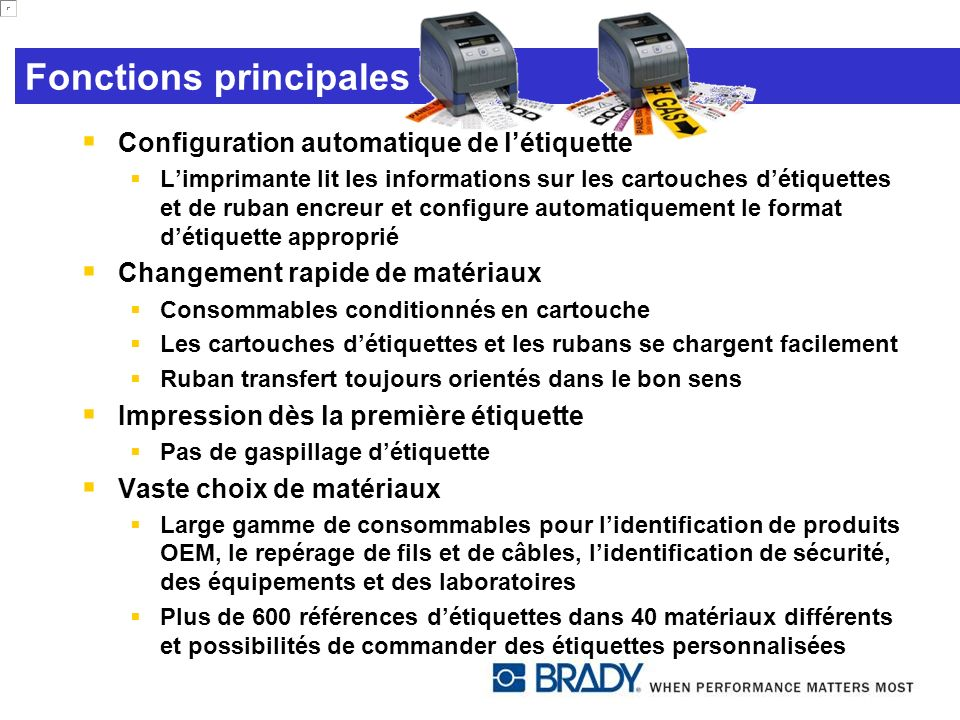 Fonctions principales Configuration automatique de létiquette Limprimante lit les informations sur les cartouches détiquettes et de ruban encreur et c