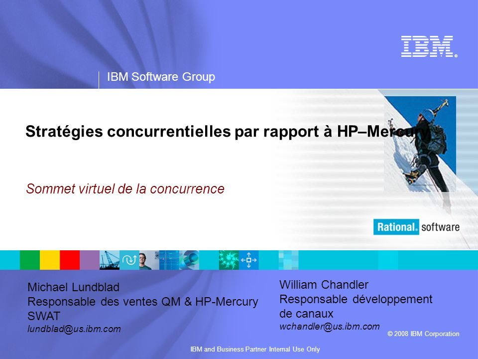 ® IBM Software Group © 2008 IBM Corporation IBM and Business Partner Internal Use Only Stratégies concurrentielles par rapport à HP–Mercury Sommet vir