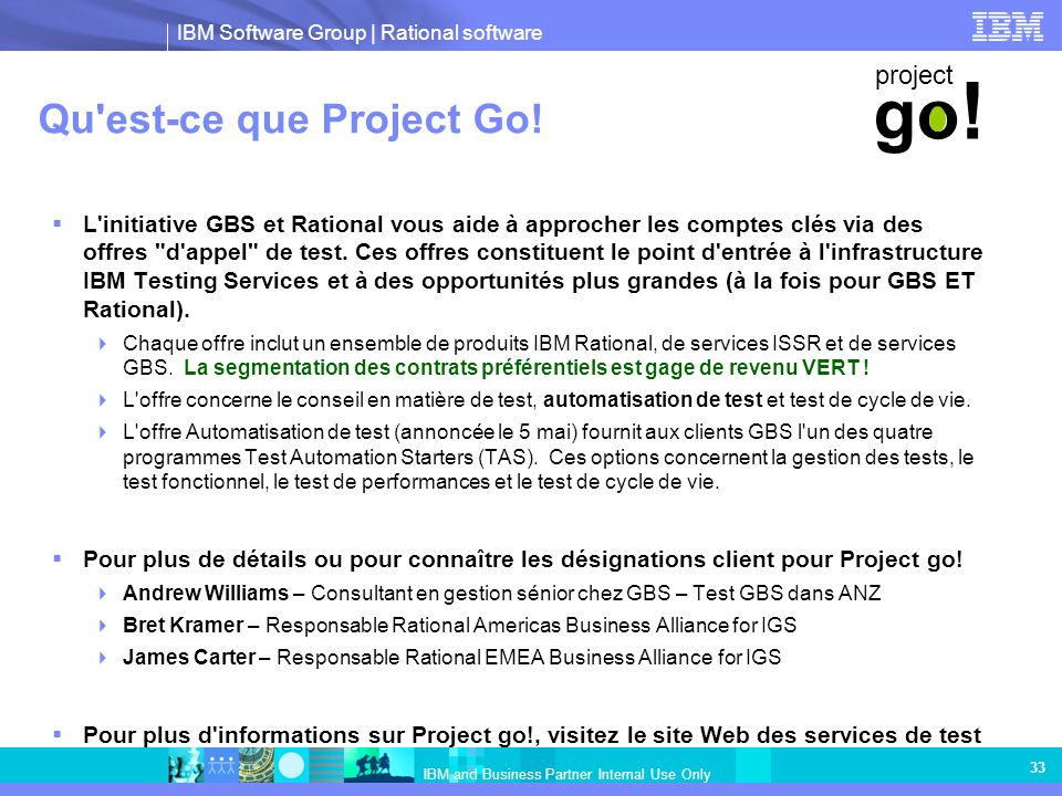 IBM Software Group | Rational software IBM and Business Partner Internal Use Only 33 Qu est-ce que Project Go.