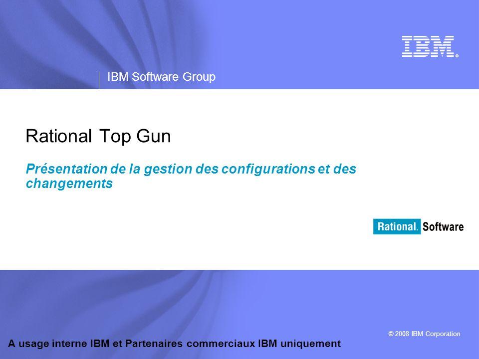 ® IBM Software Group © 2008 IBM Corporation A usage interne IBM et Partenaires commerciaux IBM uniquement Rational Top Gun Présentation de la gestion