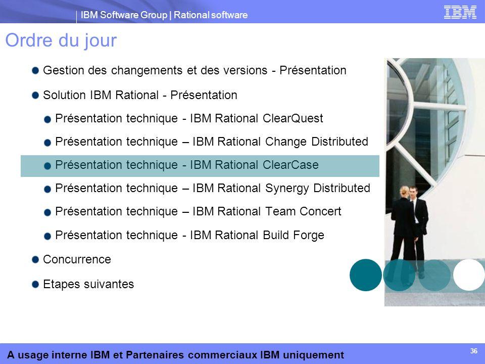 IBM Software Group | Rational software A usage interne IBM et Partenaires commerciaux IBM uniquement 36 Ordre du jour Gestion des changements et des v