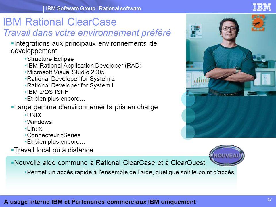 IBM Software Group | Rational software A usage interne IBM et Partenaires commerciaux IBM uniquement 37 Intégrations aux principaux environnements de