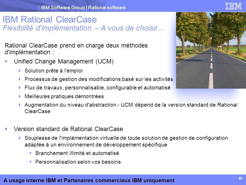 IBM Software Group | Rational software A usage interne IBM et Partenaires commerciaux IBM uniquement 40 Rational ClearCase prend en charge deux méthod