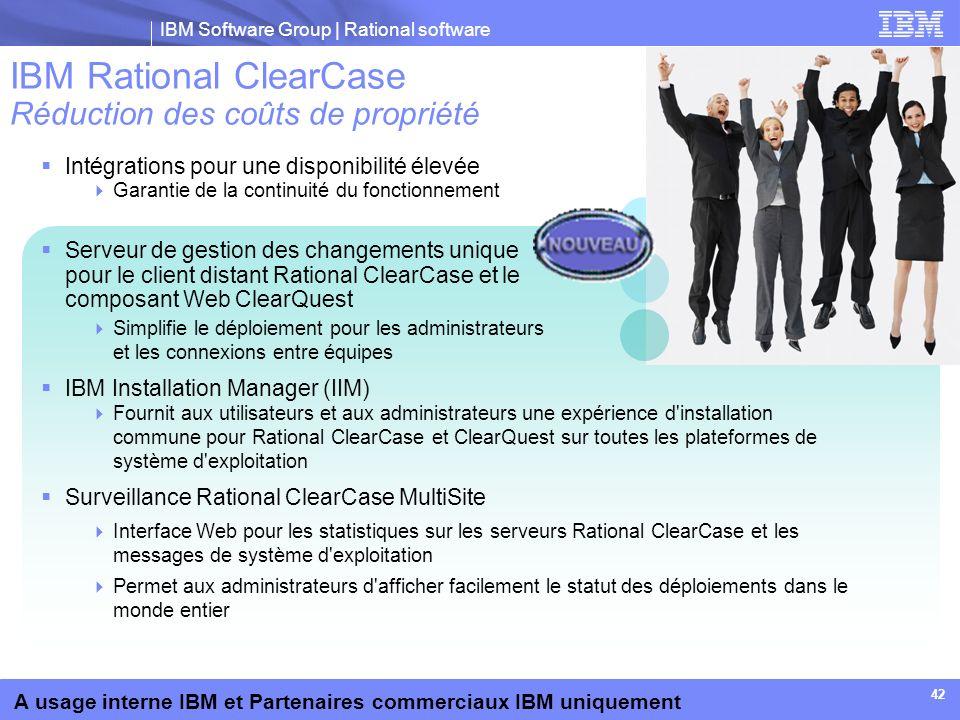 IBM Software Group | Rational software A usage interne IBM et Partenaires commerciaux IBM uniquement 42 IBM Rational ClearCase Réduction des coûts de